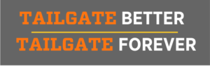 Inside Tailgating tagline: Tailgate Better Tailgating Forever banner