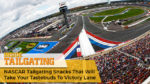 NASCAR Tailgating Snacks That Will Take Your Taste Buds To Victory Lane